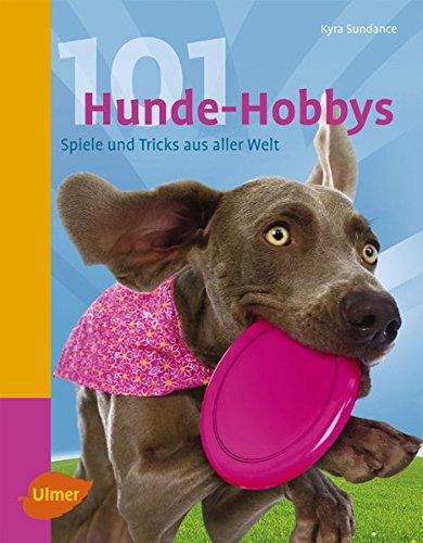 """101 Hunde-Hobbys. Spiele und Tricks aus aller Welt """"Kyra Sundance"""""""