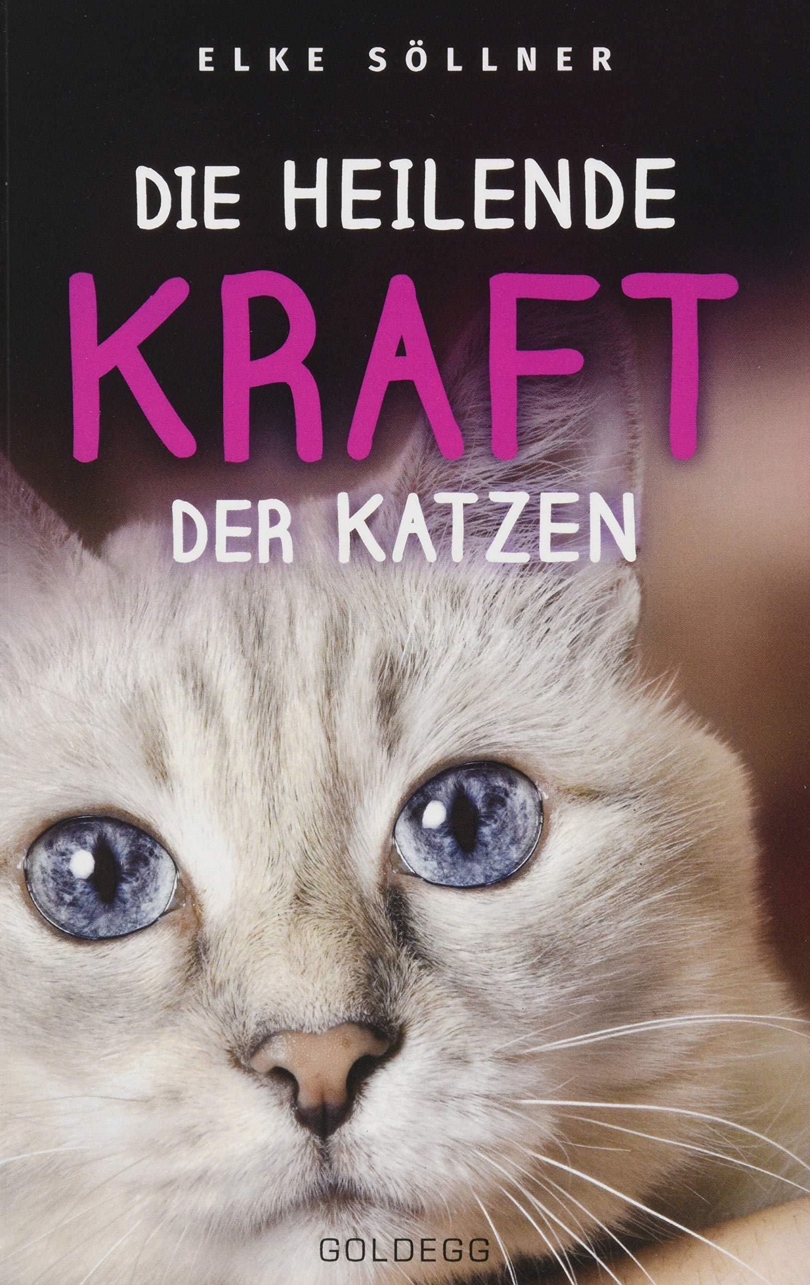 Die heilende Kraft der Katzen: Die Hauskatze als Spiegel zur eigenen Seele [Elke Söllner]