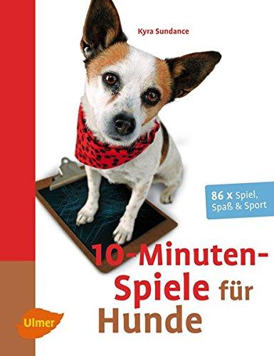 """10 Minuten Spiele für Hunde. 86 x Spiel, Spaß & Sport """"Kyra Sundance"""""""