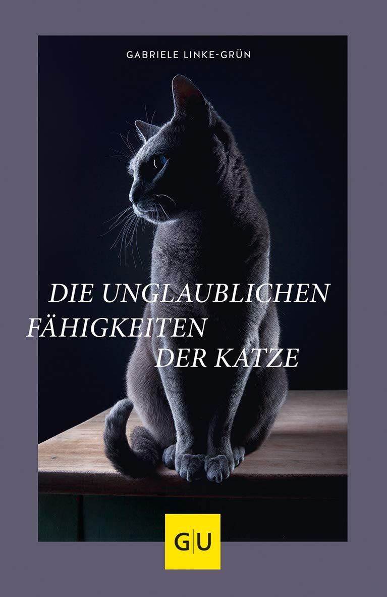 Die unglaublichen Fähigkeiten der Katze [Gabriele Linke-Grün]