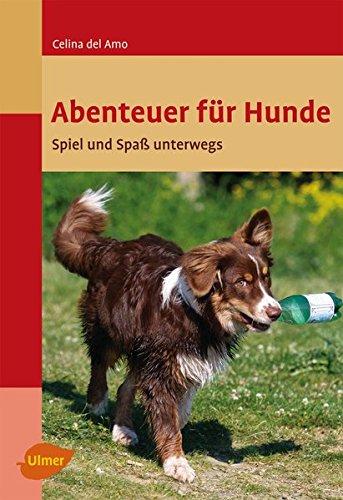 """Abenteuer für Hunde. Spiel und Spaß unterwegs """"Celina del Amo"""""""