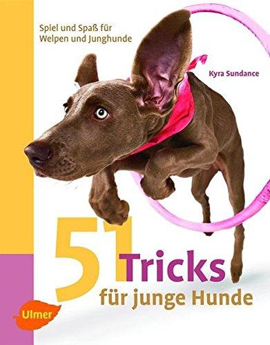 """51 Tricks für junge Hunde. Spiel und Spaß für Welpen und Junghunde """"Kyra Sundance"""""""